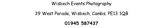 Wisbech Events Photography 39 West Parade, Wisbech, Cambs. PE13 1QB 01945 587437